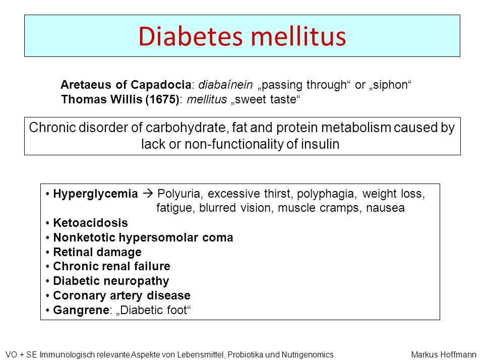 "Diabetes mellitus Aretaeus of Capadocia: diabaínein ""passing through or ""siphon Thomas Willis (1675): mellitus ""sweet taste"