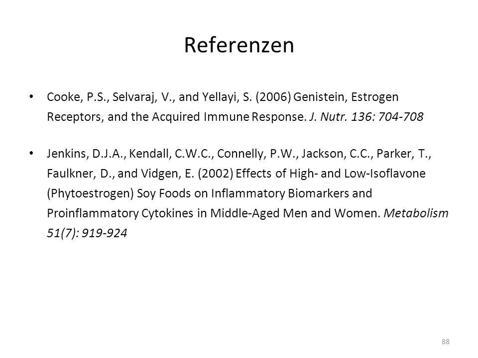 Referenzen Cooke, P.S., Selvaraj, V., and Yellayi, S. (2006) Genistein, Estrogen Receptors, and the Acquired Immune Response. J. Nutr. 136: 704-708.