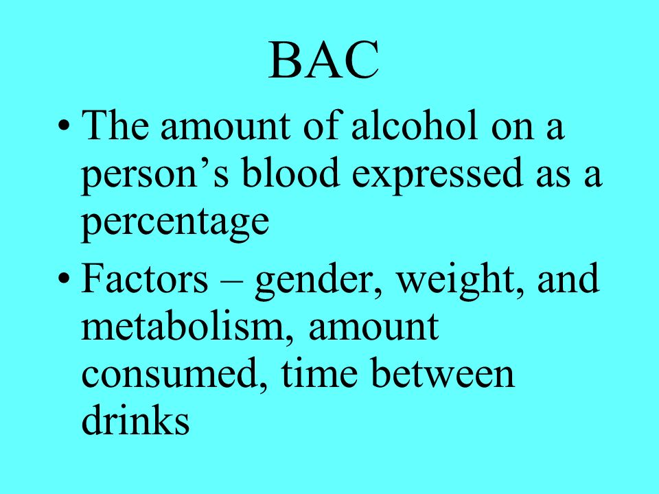 BAC The amount of alcohol on a person's blood expressed as a percentage.