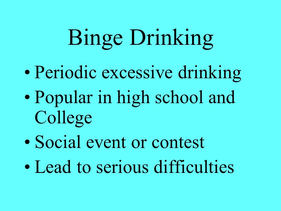 Binge Drinking Periodic excessive drinking