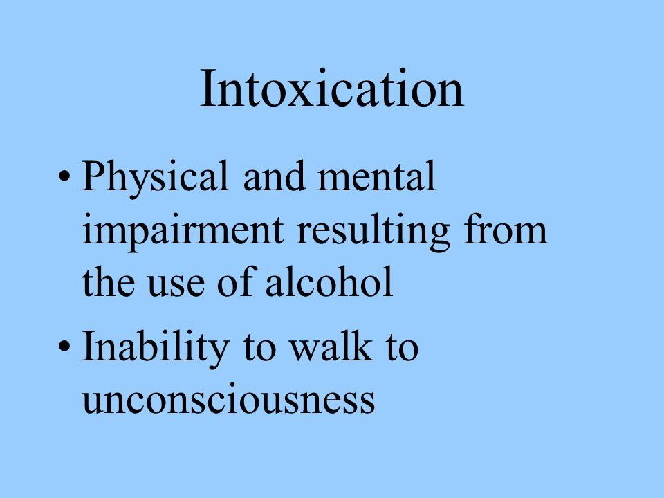 Intoxication Physical and mental impairment resulting from the use of alcohol.