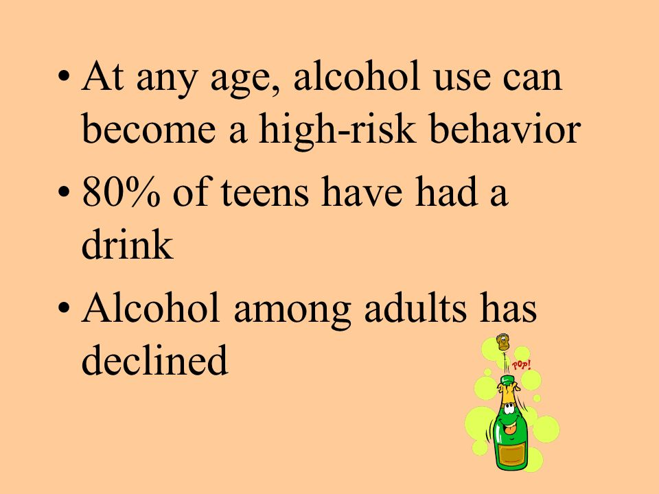 At any age, alcohol use can become a high-risk behavior