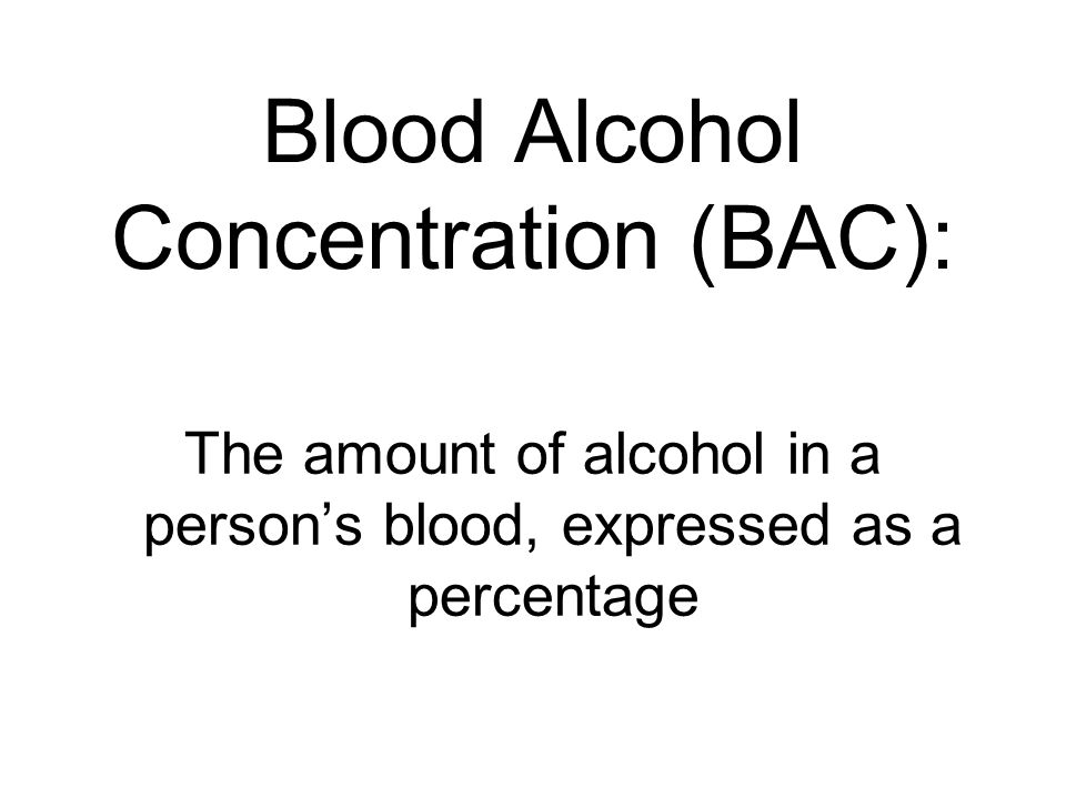 Blood Alcohol Concentration (BAC):