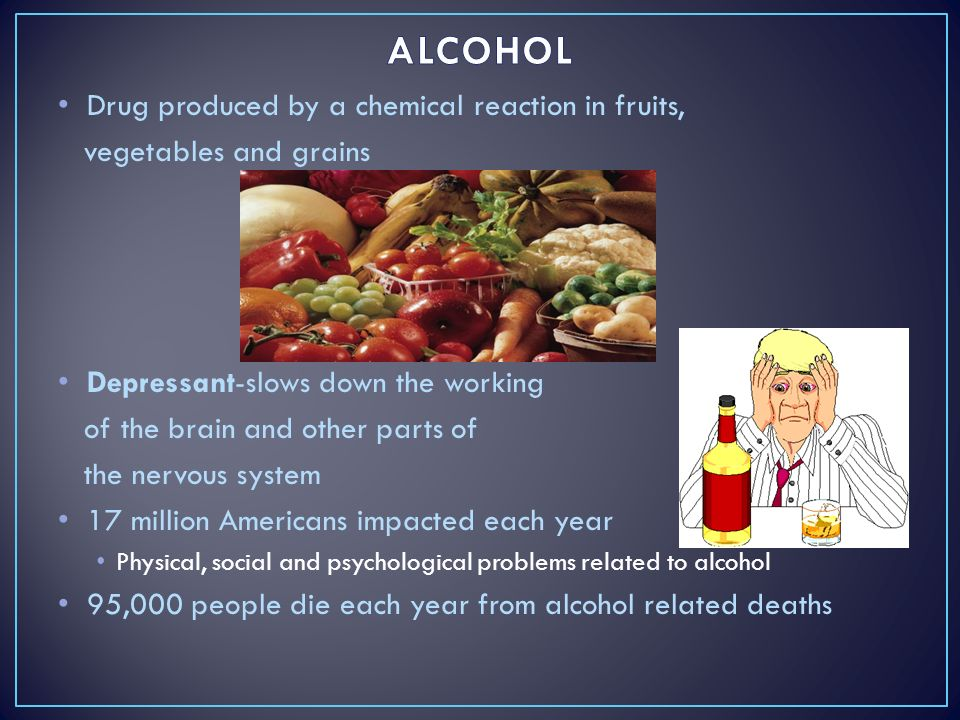 ALCOHOL Drug produced by a chemical reaction in fruits,