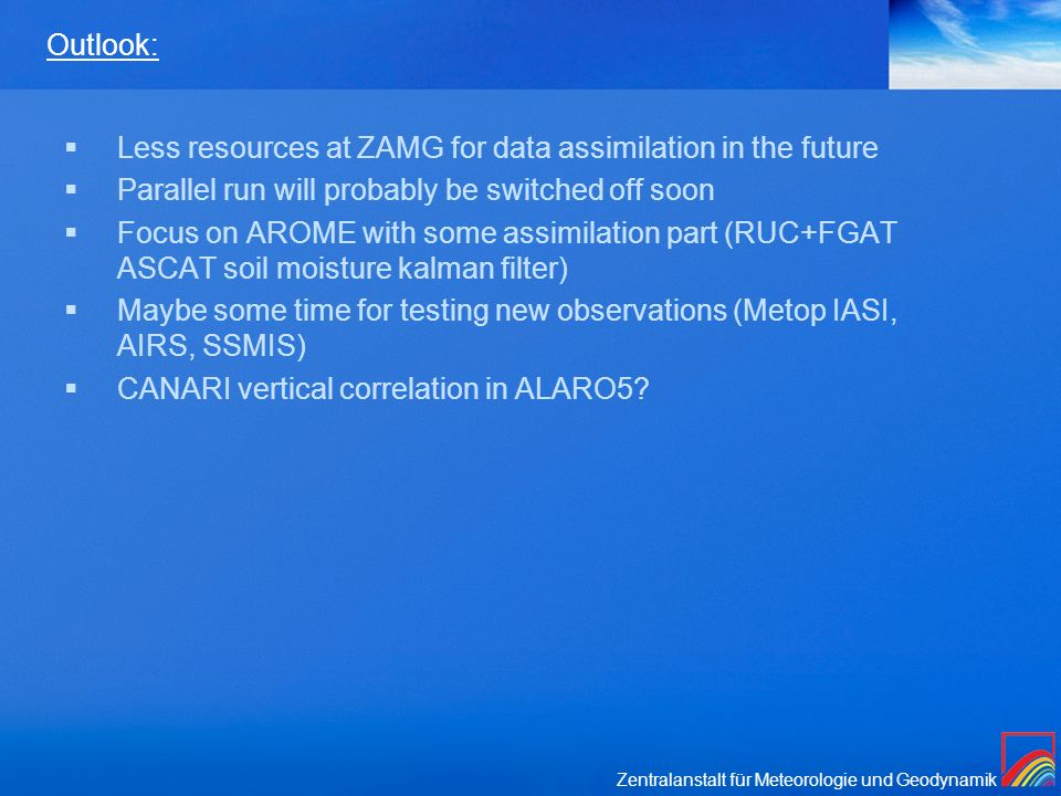 Outlook: Less resources at ZAMG for data assimilation in the future. Parallel run will probably be switched off soon.