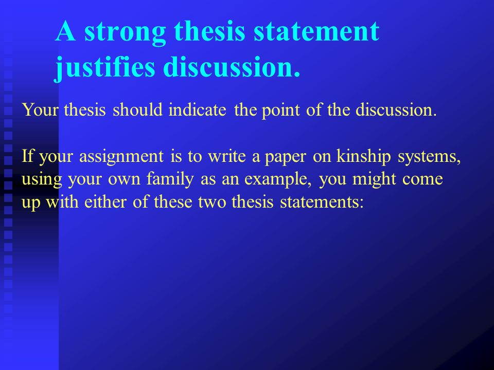 A strong thesis statement justifies discussion.