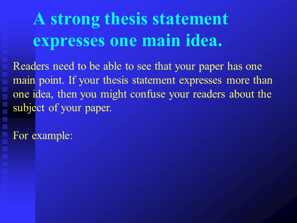 A strong thesis statement expresses one main idea.