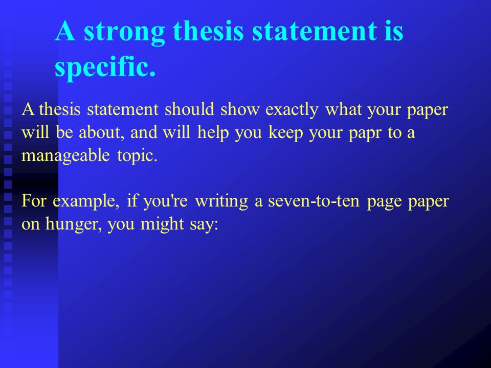 A strong thesis statement is specific.