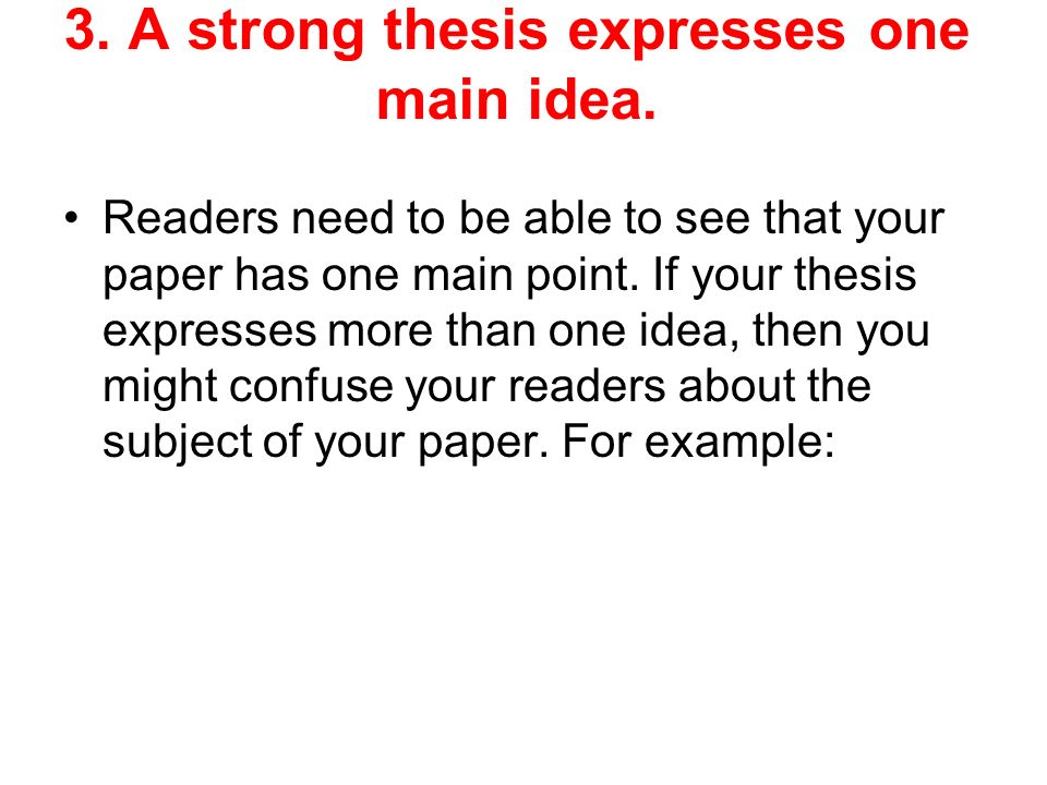 3. A strong thesis expresses one main idea.