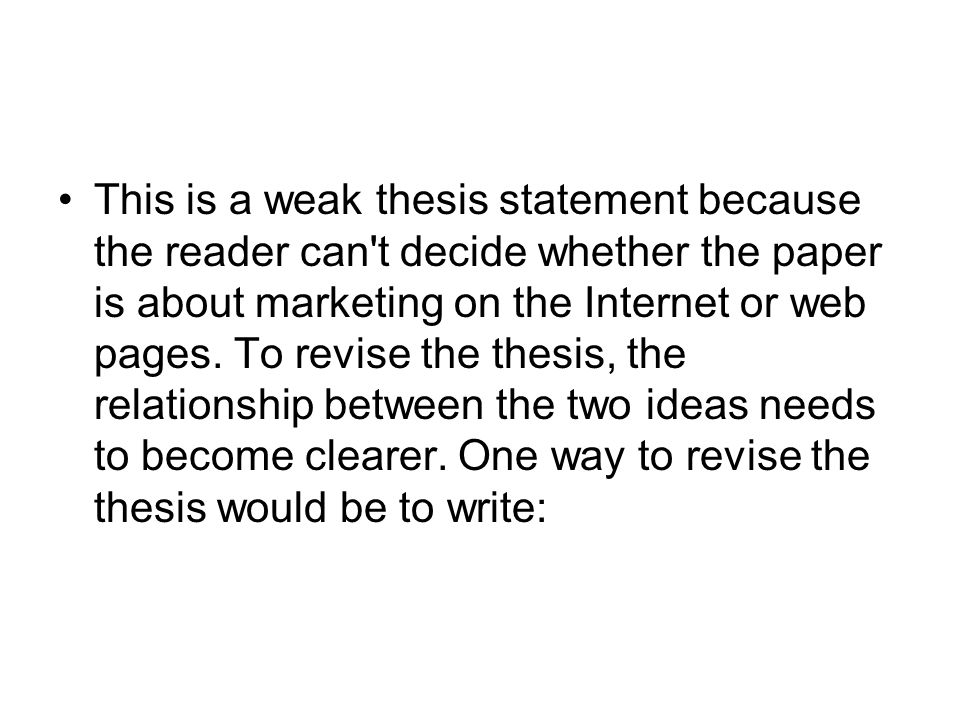This is a weak thesis statement because the reader can t decide whether the paper is about marketing on the Internet or web pages.