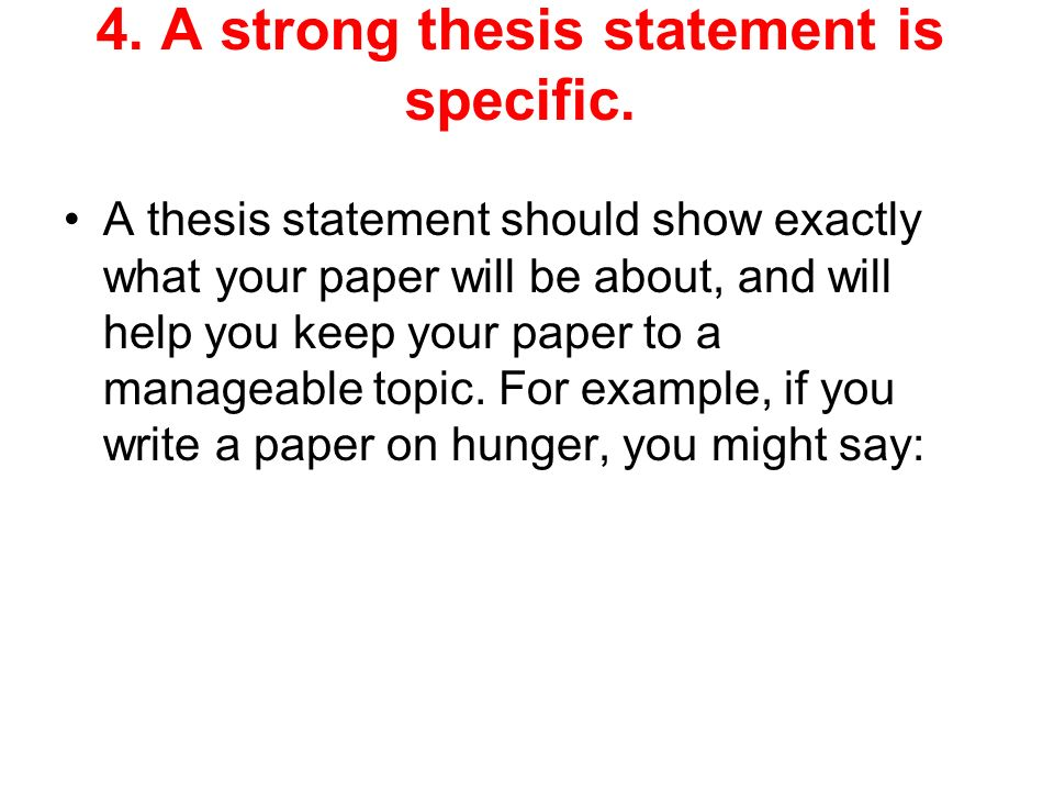 4. A strong thesis statement is specific.