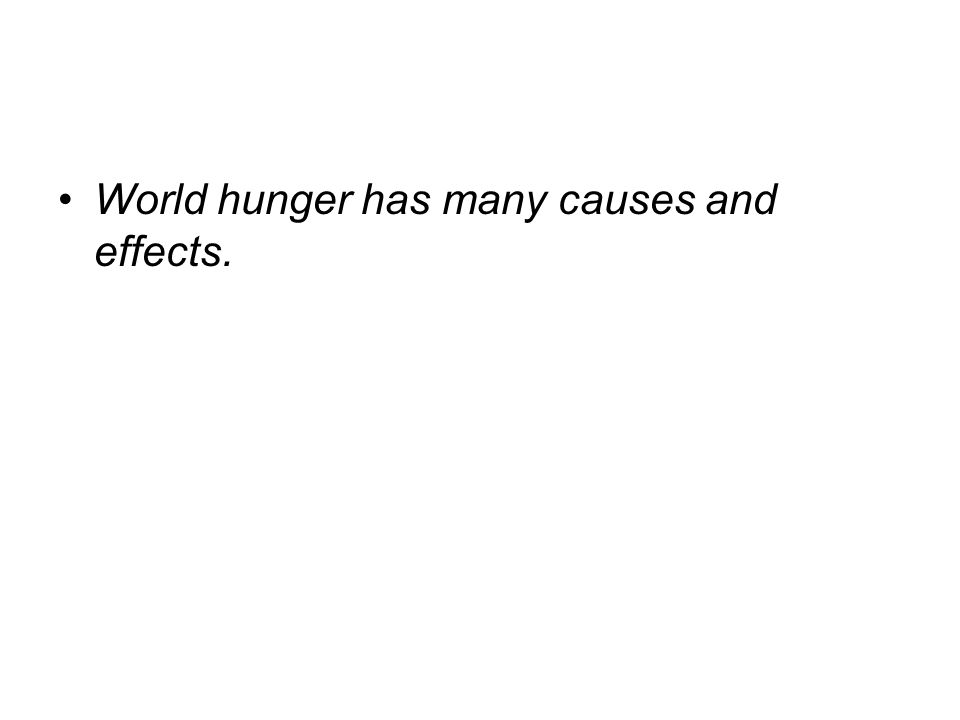 World hunger has many causes and effects.