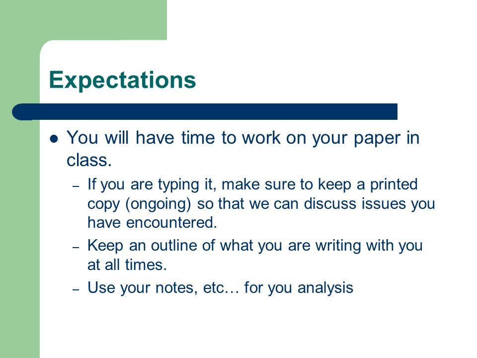 Expectations You will have time to work on your paper in class.