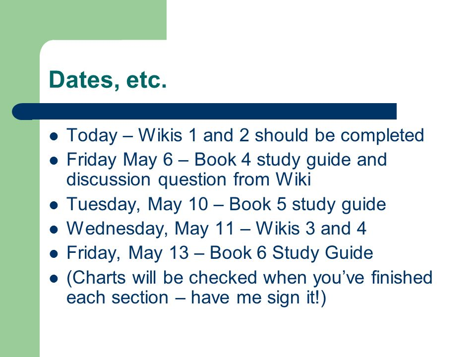 Dates, etc. Today – Wikis 1 and 2 should be completed