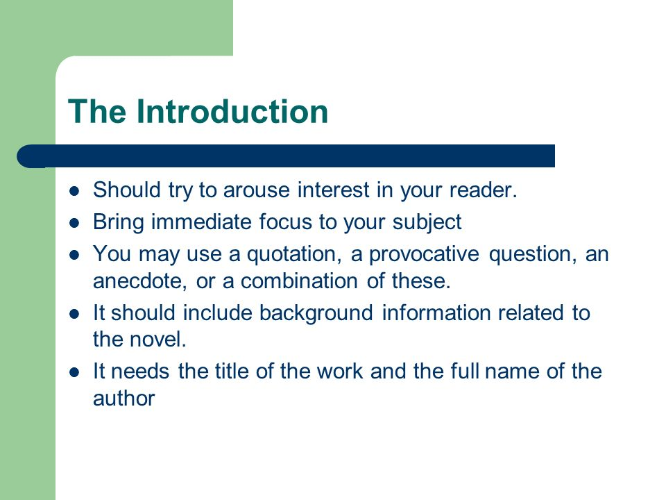 The Introduction Should try to arouse interest in your reader.
