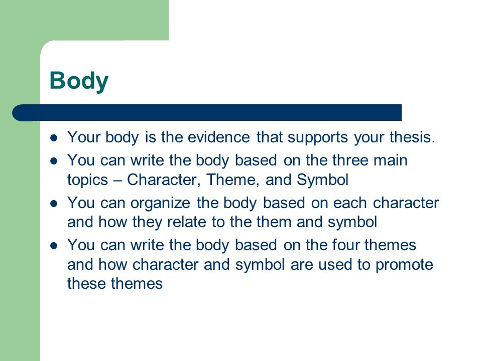 Body Your body is the evidence that supports your thesis.
