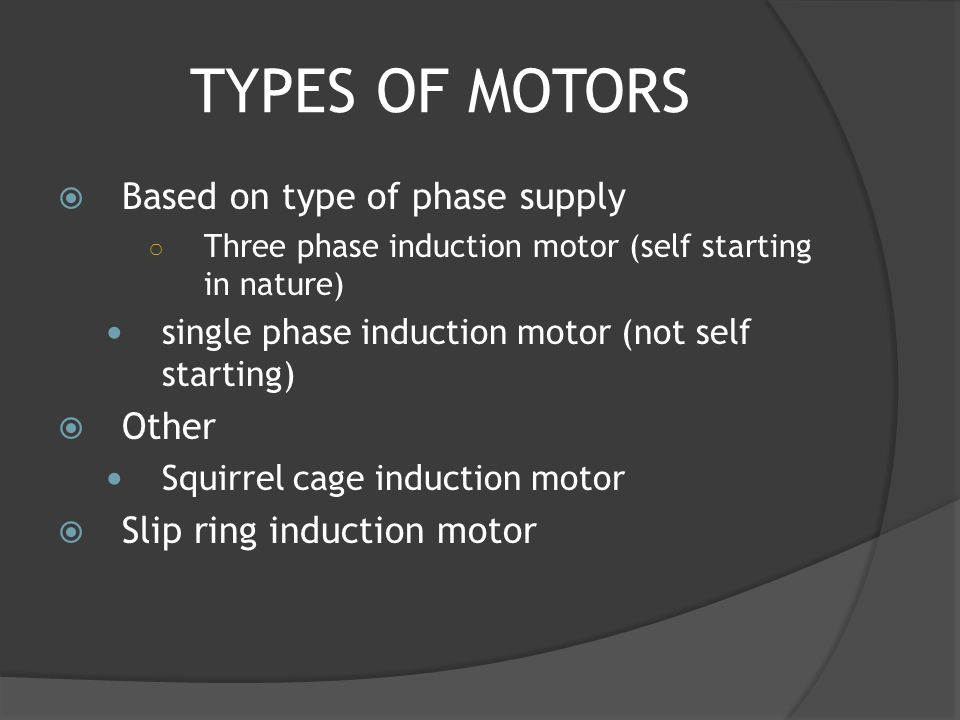 ... Squirrel cage induction motor Slip ring induction motor. TYPES OF MOTORS Based on type of phase supply Other