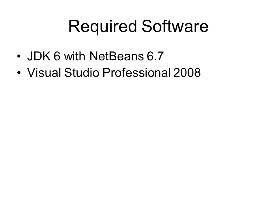 Required Software JDK 6 with NetBeans 6.7