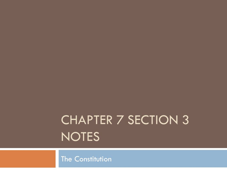Chapter 7 Section 3 Notes The Constitution
