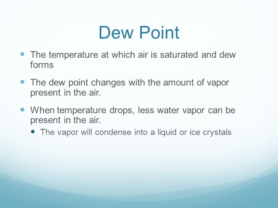 Dew Point The temperature at which air is saturated and dew forms