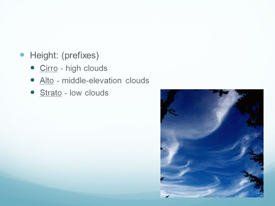 Height: (prefixes) Cirro - high clouds Alto - middle-elevation clouds