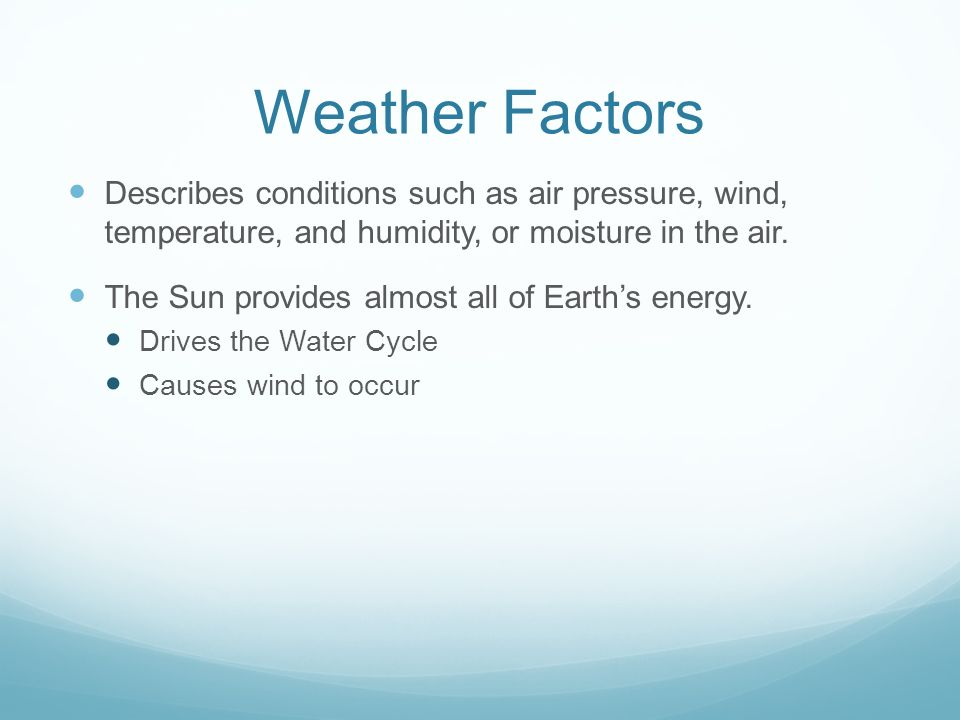 Weather Factors Describes conditions such as air pressure, wind, temperature, and humidity, or moisture in the air.
