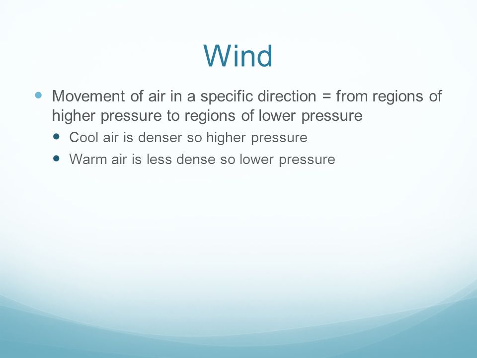 Wind Movement of air in a specific direction = from regions of higher pressure to regions of lower pressure.