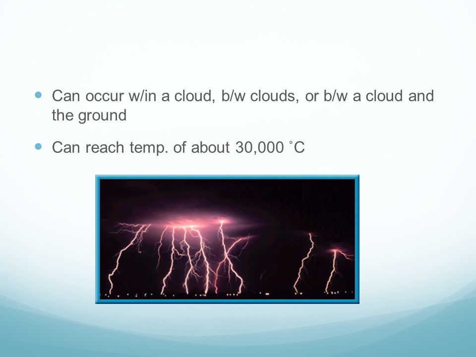 Can occur w/in a cloud, b/w clouds, or b/w a cloud and the ground