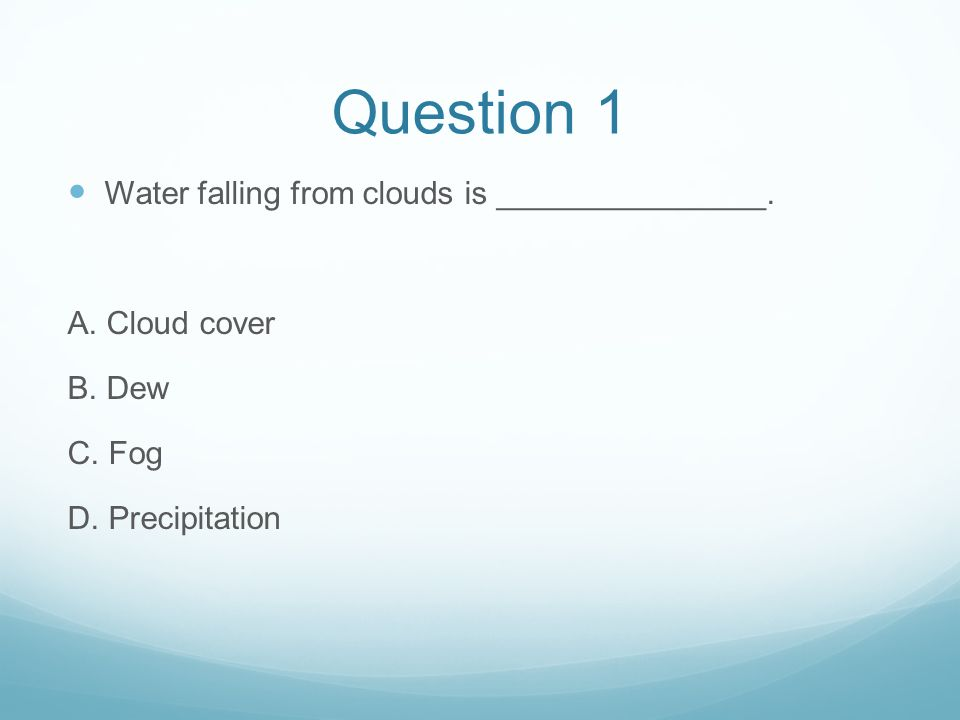 Question 1 Water falling from clouds is _______________.