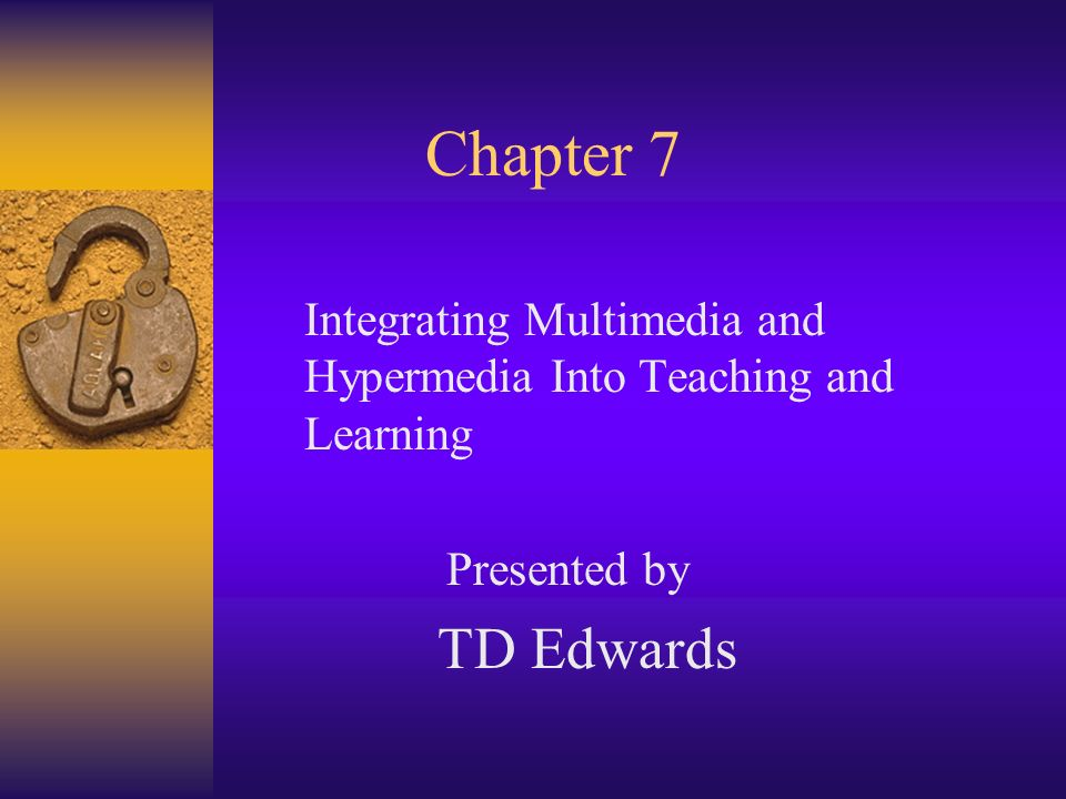 Chapter 7 Integrating Multimedia and Hypermedia Into Teaching and Learning. Presented by.