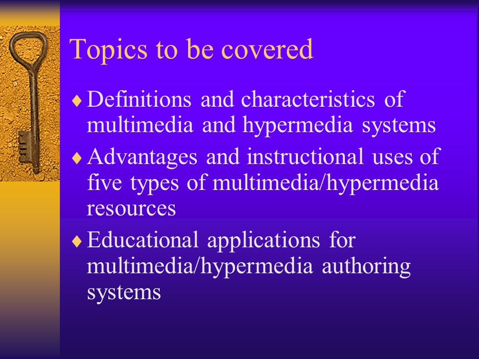 Topics to be covered Definitions and characteristics of multimedia and hypermedia systems.