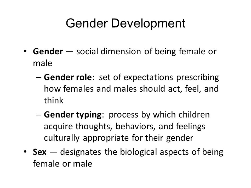 Gender Development Gender — social dimension of being female or male