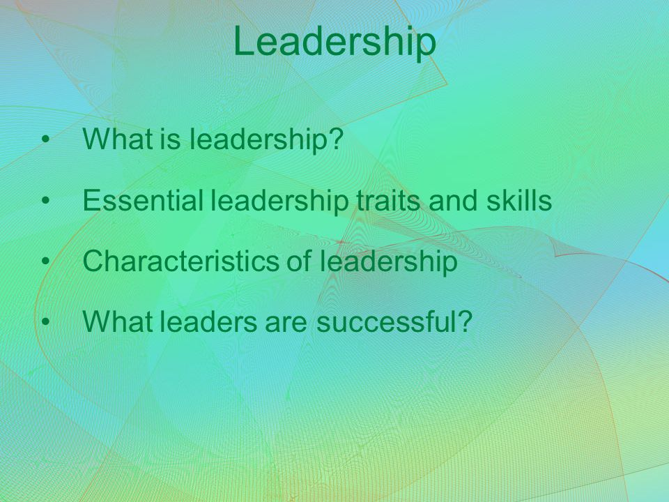 Leadership What is leadership Essential leadership traits and skills
