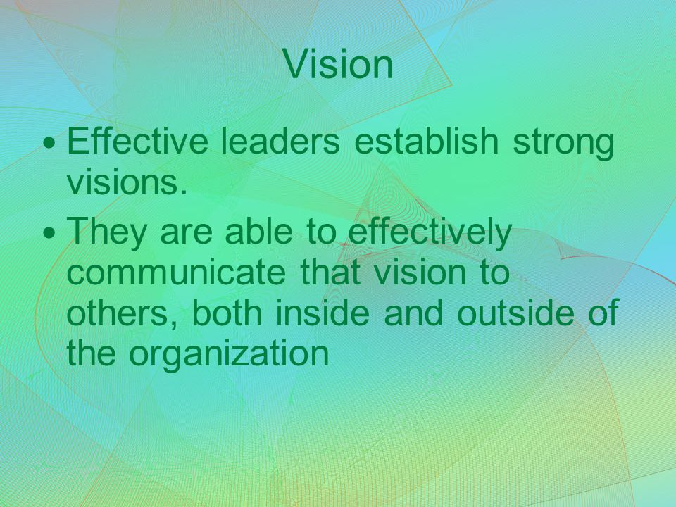 Vision Effective leaders establish strong visions.