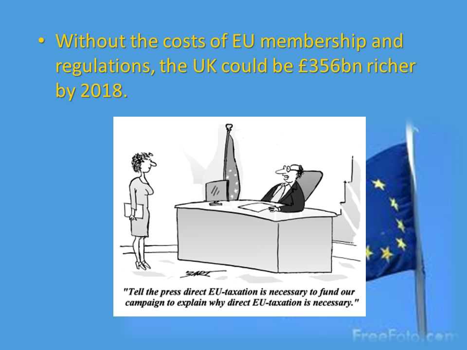 Without the costs of EU membership and regulations, the UK could be £356bn richer by 2018.