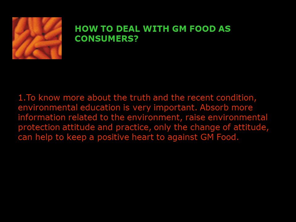 HOW TO DEAL WITH GM FOOD AS CONSUMERS