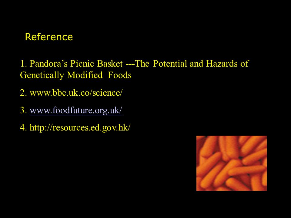 Reference 1. Pandora's Picnic Basket ---The Potential and Hazards of Genetically Modified Foods.
