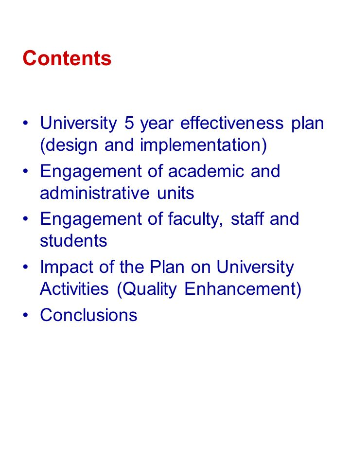Contents University 5 year effectiveness plan (design and implementation) Engagement of academic and administrative units.