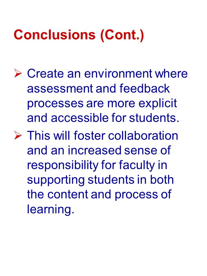 Conclusions (Cont.) Create an environment where assessment and feedback processes are more explicit and accessible for students.