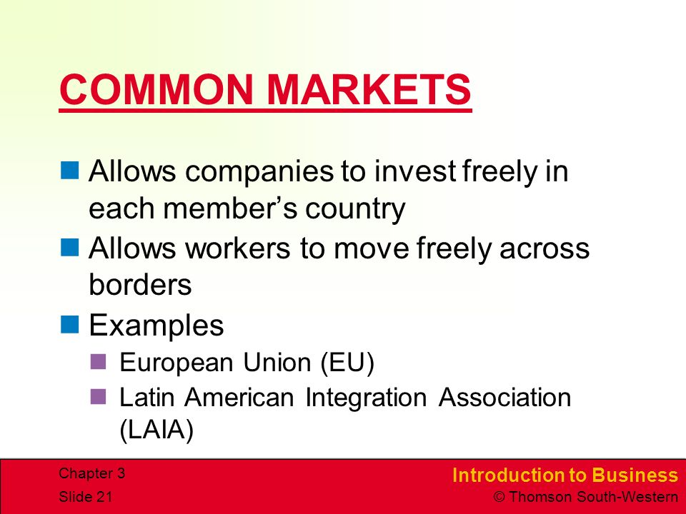 COMMON MARKETS Allows companies to invest freely in each member's country. Allows workers to move freely across borders.