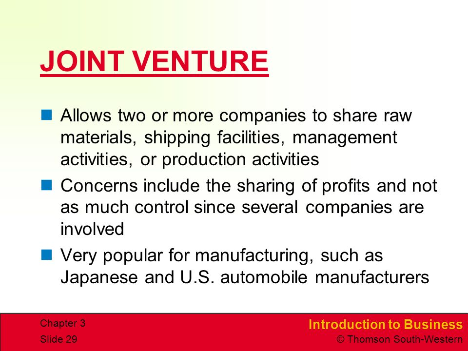 JOINT VENTURE Allows two or more companies to share raw materials, shipping facilities, management activities, or production activities.