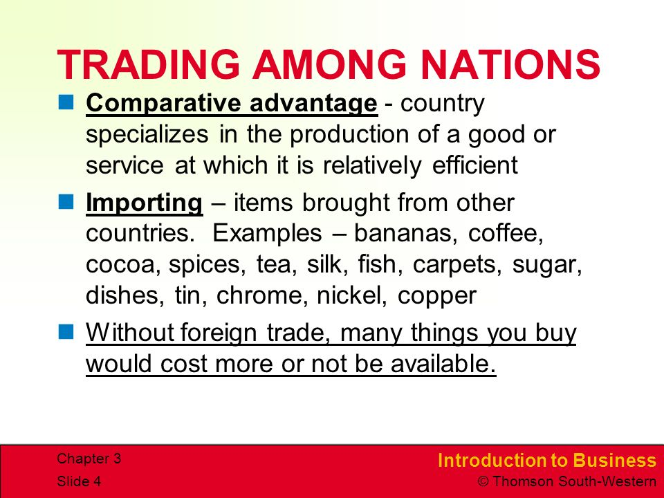 TRADING AMONG NATIONS Comparative advantage - country specializes in the production of a good or service at which it is relatively efficient.