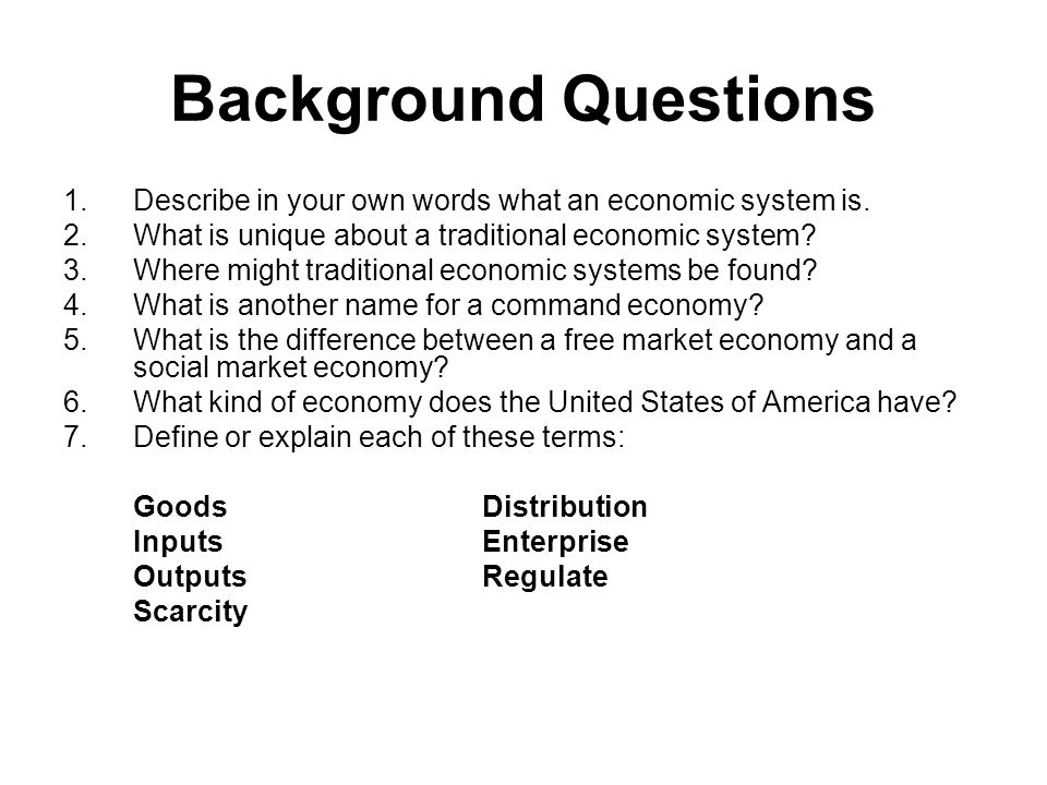 background questions describe in your own words what an economic system is what is unique