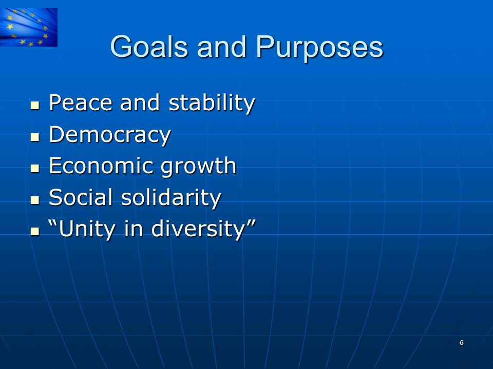 Goals and Purposes Peace and stability Democracy Economic growth