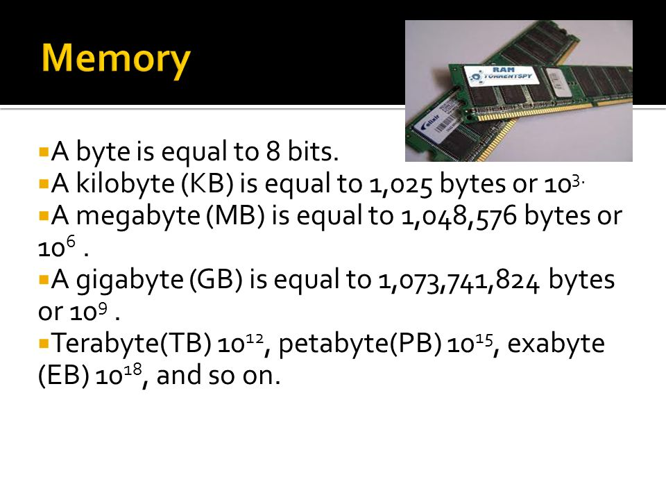 Memory A byte is equal to 8 bits.