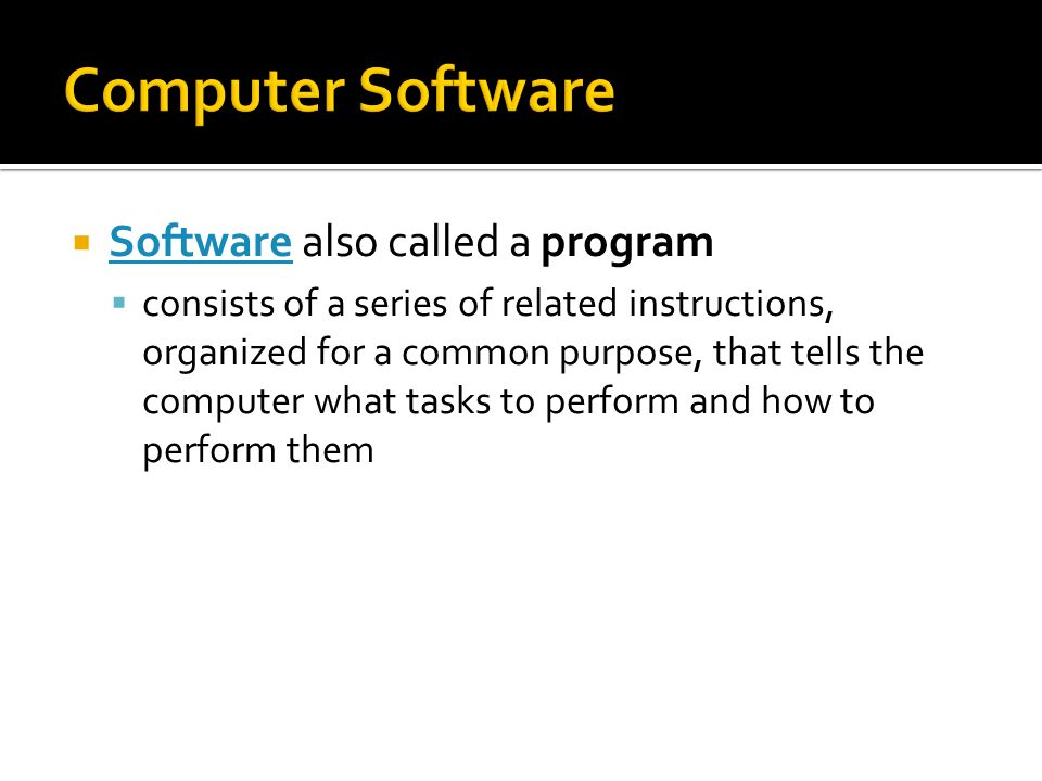Computer Software Software also called a program
