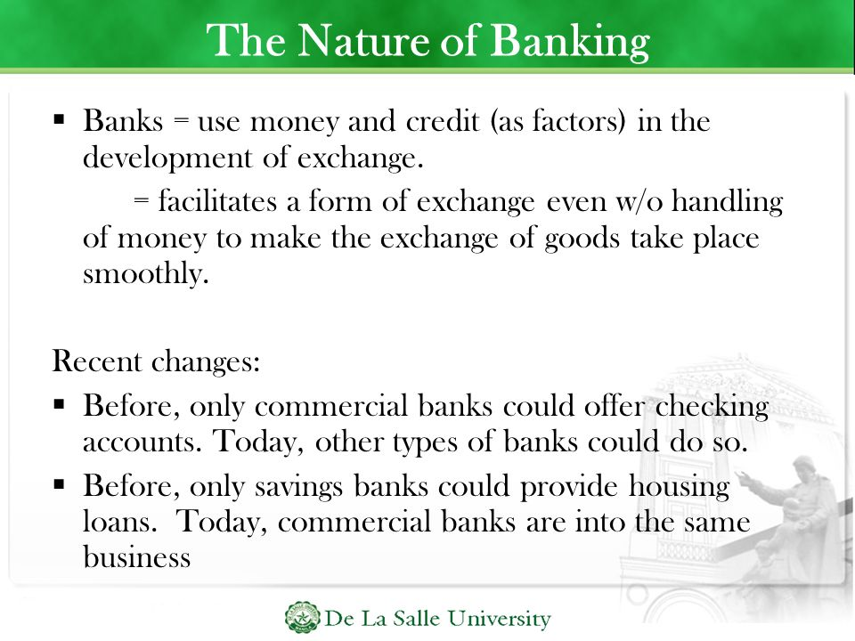 The Nature of Banking Banks = use money and credit (as factors) in the development of exchange.