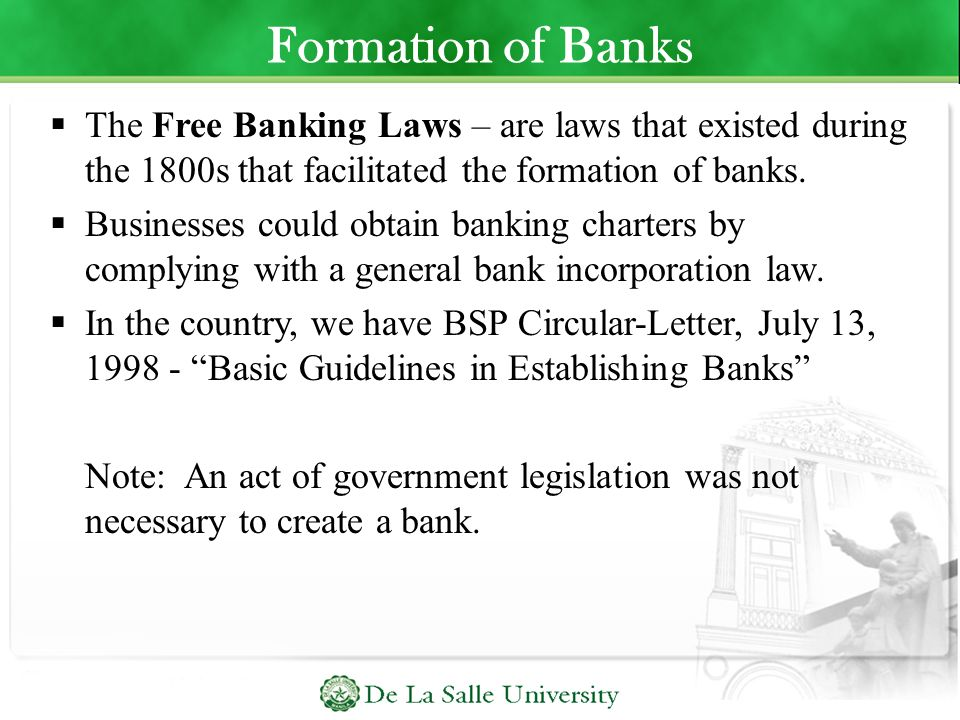 Formation of Banks The Free Banking Laws – are laws that existed during the 1800s that facilitated the formation of banks.