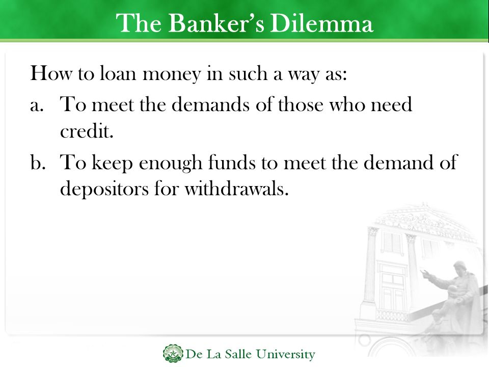 The Banker's Dilemma How to loan money in such a way as: