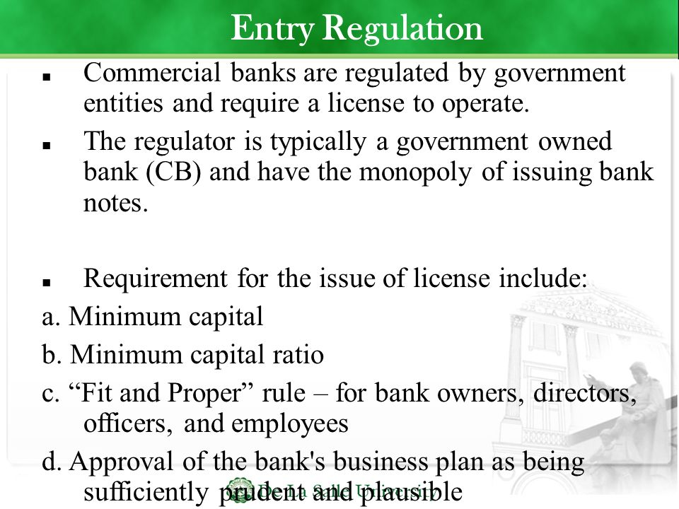Entry Regulation Commercial banks are regulated by government entities and require a license to operate.